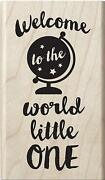 Welcome To The World Little One Rubber Stamp New Globe Hampton Art 3.75 High