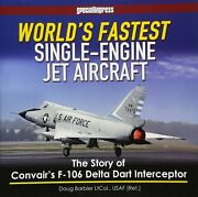 Worlds Fastest Single-engine Jet Aircraft The Story Of Convair F-106 Delta Dar
