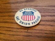 Be Specific - Say Union Pacific 1970's Button / Pin