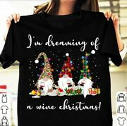 Gnomes Iand039m Dreaming Of A Wine Christmas T Shirt