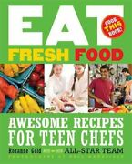 Eat Fresh Food Awesome Recipes For Teen Chefs By Rozanne Gold 9781599904450