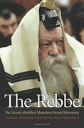 The Rebbe The Life And Afterlife Of Menachem Mendel Schneerson By Heilman Sandhellip