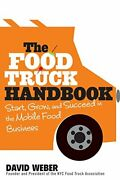 The Food Truck Handbook Start, Grow, And Succeed In The Mobile Food Business…