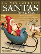 Carving Wooden Santas, Elves And Gnomes 28 Patterns For Hand-ca... 9781565233836