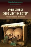 When Science Sheds Light On History Forensic Science And Anthro... 9780813056548