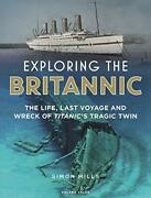 Exploring The Britannic The Life Last Voyage And Wreck Of Titanicand039s Tragicandhellip