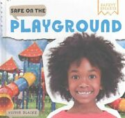 Safety Smarts Ser. Safe On The Playground By Victor Blaine 2016 Hardcover