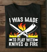 I Was Made To Play With Knives And Fire Chef Gift Unisex T Shirt Full Size