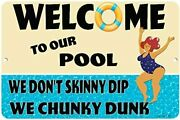 Welcome To Our Pool - We Don't Skinny Dip We Chunky Dunk - Nostalgic Pool Signs