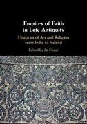 Empires Of Faith In Late Antiquity Histories Of Art And Religio... 9781108473071