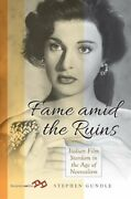 Fame Amid The Ruins Italian Film Stardom In The Age Of Neorealism 9781789200010
