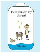 Have You Seen My Charger By Eddie Johns 2019 Trade Paperback