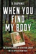 When You Find My Body The Disappearance Of Geraldine Largay On ... 9781608936908