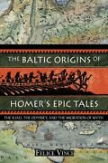 The Baltic Origins Of Homer's Epic Tales The Illiad The Odyssey... 9781594770524