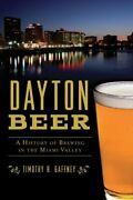 Dayton Beer A History Of Brewing In The Miami Valley 9781467138925   Brand New