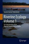 Riverine Ecology Volume 1 Eco-functionality Of The Physical Env... 9783030538965