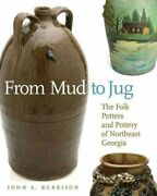 From Mud To Jug The Folk Potters And Pottery Of Northeast Georgia 9780820333250