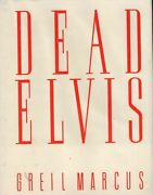 Greil Marcus / Dead Elvis A Chronicle Of A Cultural Obsession First Edition 1991