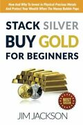 Stack Silver Buy Gold For Beginners How And Why To Invest In Physical Precio…