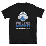 Bowling Team Shirt We Came We Bowled We Conquered T-shirt
