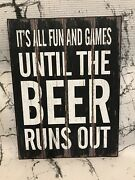 It's All Fun And Games Until The Beer Runs Out Wooden Wall Plaque Signs