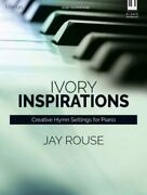 Ivory Inspirations Creative Hymn Settings For Piano 2016 Trade Paperback