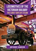 Locomotives Of The Victorian Railway The Early Days Of Steam 9781445677613