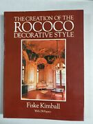 The Creation Of The Rococo Decorative Style [paperback] Fiske Kimball 1980