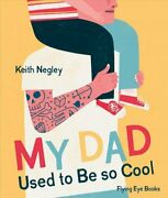 My Dad Used To Be So Cool By Keith Negley 9781909263949 | Brand New