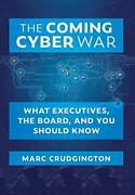The Coming Cyber War What Executives The Board And You Should Know By Crudandhellip