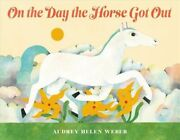 On The Day The Horse Got Out By Audrey Helen Weber 9780316459846   Brand New
