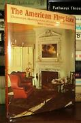 Kauffman, Henry J. The American Fireplace Chimneys, Mantelpieces, Fireplaces And