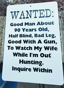 Sign Humorous Funny Wanted Good Man To Watch My Wife While Im Out Hunting