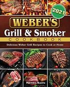 Weberand039s Grill And Smoker Cookbook 2021 Delicious Weber Grill Recipes To Cook Aandhellip