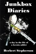 Junkbox Diaries A Day In The Life Of A Heroin Addict By Stepherson, Herbert…