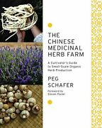 The Chinese Medicinal Herb Farm A Cultivator's Guide To Small-scale Organic…
