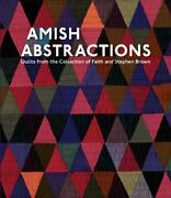 Amish Abstractions Quilts From The Collection Of Faith And Stephen Brown By…