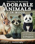 Carving And Painting Adorable Animals In Wood Techniques, Patterns, And Color…