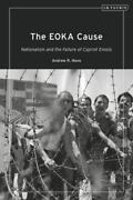 The Eoka Cause Nationalism And The Failure Of Cypriot Enosis By Andrew R....
