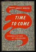 August Derleth, Ed / Time To Come Science-fiction Stories Of Tomorrow 1st 1954