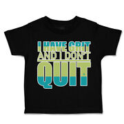 Toddler T-shirt I Have Grit And I Do Not Quit Cotton Boy And Girl Clothes