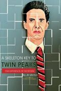 A Skeleton Key To Twin Peaks One Experience Of The Return 9781732639119