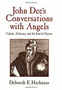 John Dee's Conversations With Angels Cabala, Alchemy, And The End Of Nature…