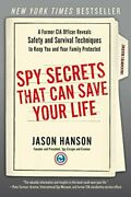 Spy Secrets That Can Save Your Life A Former Cia Officer Reveals Safety And…