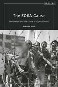 The Eoka Cause Nationalism And The Failure Of Cypriot Enosis 9781838606503