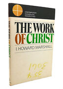 I. Howard Marshall The Work Of Christ 1st Edition 1st Printing