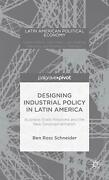 Designing Industrial Policy In Latin America Business-state Relations And Th…