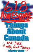 1001 618 Awesome Things About Canada And 383 Pretty Cool Things Geordie Telfer