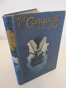 The Conquest Of The Air The Romance Of Aerial Navigation John Alexander 1902