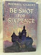 Michael Gilbert - Be Shot For Sixpence - 1st/1st 1956 In Original Dustwrapper
